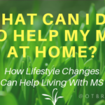 What Can I Do To Help My MS At Home
