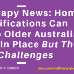 Therapy News: Home Modifications Can Help Older Australians Age In Place But There Are Challenges