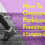 How You Can Overcome Parkinson's Freezing Gait (Complete Guide)